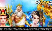 Joker123 Situs Game Tembak Ikan dan Game Judi Slot Online Terpopuler