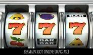 Bermain Slot Online Uang Asli