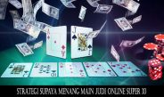 Strategi Supaya Menang Main Judi Online Super 10