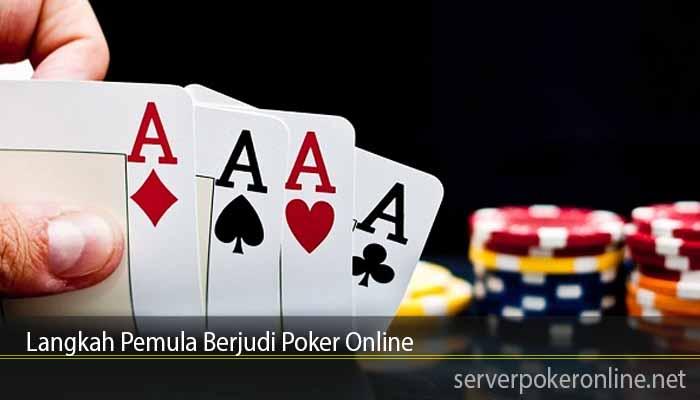 Langkah Pemula Berjudi Poker Online