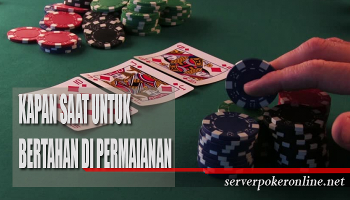 Tips Kapan Sebaiknya Bertahan Di Taruhan Poker