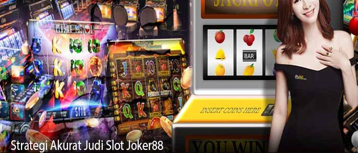 Strategi Akurat Judi Slot Joker88